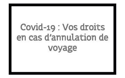Covid-19 : Vos droits en cas d'annulation de voyage.