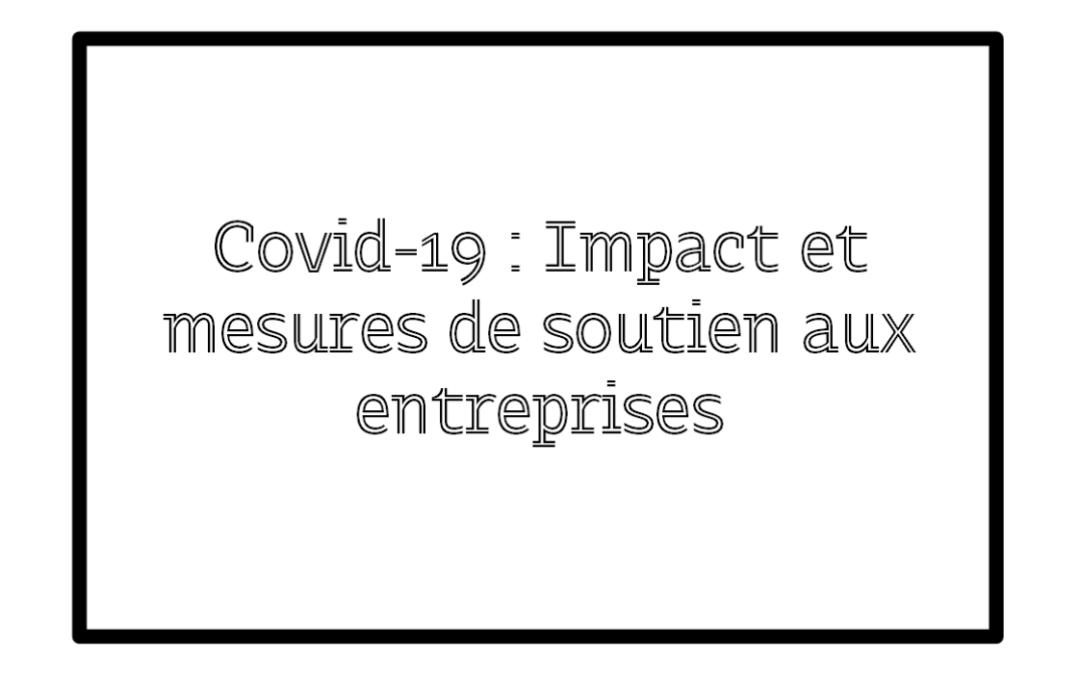 Covid-19: Impact et mesures de soutien aux entreprises.