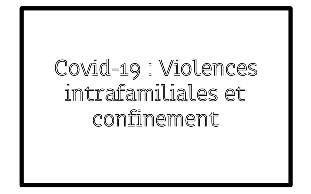 Covid-19: Violences intrafamiliales et confinement.