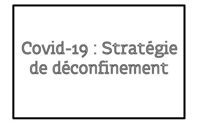 Covid-19 : Mesures prises dans le cadre de la stratégie de déconfinement